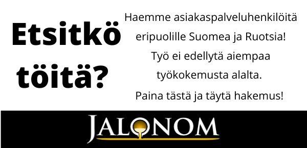Etsitkö töitä? Haemme asiakaspalveluhenkilöitä eripuolille Suomea sekä Ruotsia! Jalonom
